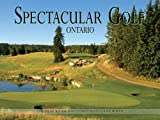 img - for Spectacular Golf Ontario: The Most Scenic and Challenging Golf Holes book / textbook / text book