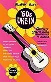 Jumpin' Jim's '60s Uke-In: 25 Really Groovy Songs Arranged for the Ukulele