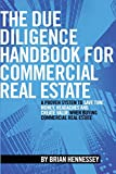The Due Diligence Handbook For Commercial Real Estate: A Proven System To Save Time, Money, Headaches And Create Value When Buying Commercial Real Estate