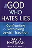 Image of The God Who Hates Lies: Confronting & Rethinking Jewish Tradition