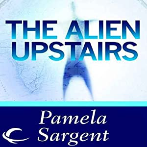 The Alien Upstairs | [Pamela Sargent]