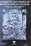 img - for A Guide to the Temple of Banteay Srei at Angkor book / textbook / text book