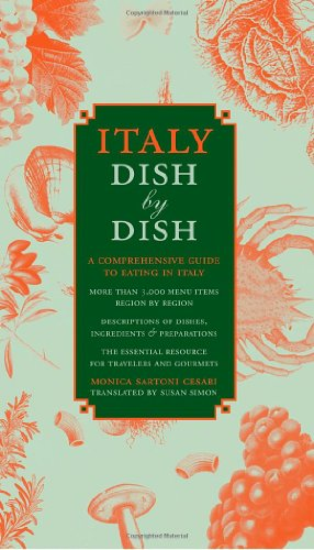 Italy Dish by Dish: A Comprehensive Guide to Eating in Italy