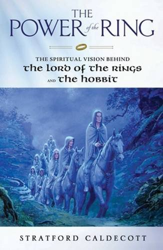 The Power of the Ring: The Spiritual Vision Behind the Lord of the Rings and the Hobbit