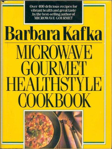 Microwave Gourmet Healthstyle Cookbook by Barbara Kafka