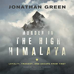Murder in the High Himalaya: Loyalty, Tragedy, and Escape from Tibet | [Jonathan Green]