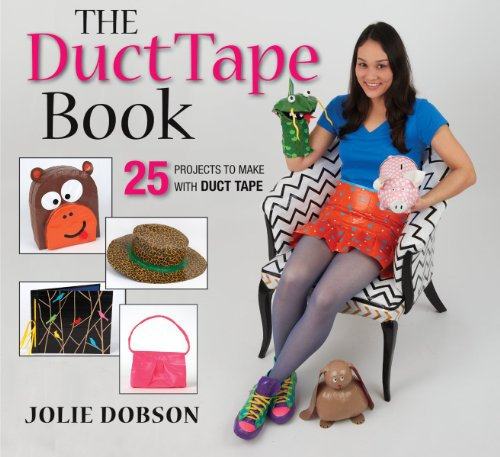 The Duct Tape Book: 25 Projects to Make With Duct Tape
