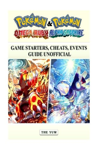 Pokemon Omega Ruby & Alpha Sapphire Game Starters, Cheats, Events Guide Unoffici (Pokemon Omega Ruby Cheats compare prices)