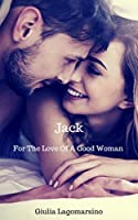 Jack (For The Love Of A Good Woman Book 1)