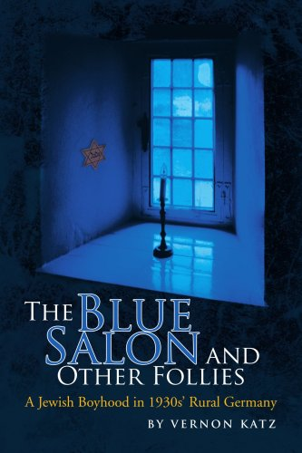 The Blue Salon and Other Follies: A Jewish Boyhood in 1930s' Rural Germany