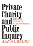 img - for Private Charity and Public Inquiry: A History of the Filer and Peterson Commissions (Philanthropic and Nonprofit Studies) by Brilliant Eleanor L. (2001-01-22) Hardcover book / textbook / text book