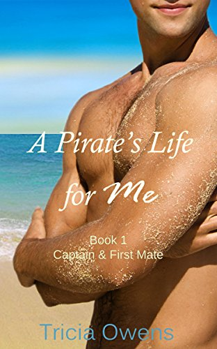 A Pirate's Life for Me: Book One: Captain & First Mate (Pirates of Anteros 1)