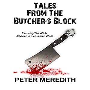 Tales from the Butcher's Block - Featuring The Witch: Jillybean in the Undead World Audiobook