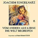 Vom andern aus lerne die Welt begreifen   Joachim Ringelnatz