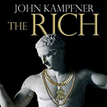The Rich: From Slaves to Super-Yachts: A 2,000-Year History (       UNABRIDGED) by John Kampfner Narrated by Roger Davis
