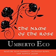 The Name of the Rose (       UNABRIDGED) by Umberto Eco Narrated by Sean Barrett, Nicholas Rowe, Neville Jason