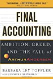 Final Accounting: Ambition, Greed and the Fall of Arthur Andersen Barbara Ley Toffler