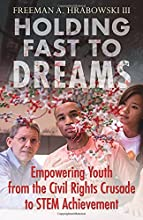 Holding Fast to Dreams Empowering Youth from the Civil Rights Crusade to STEM Achievement