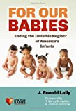 img - for For Our Babies: Ending the Invisible Neglect of America's Infants book / textbook / text book