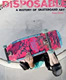Disposable : A History of Skateboard Art, �dition en langue anglaise