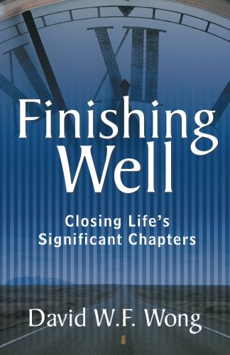 Finishing Well: Closing Life'S Significant Chapters