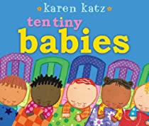 Ten Tiny Babies (Classic Board Books) By Karen Katz