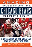 img - for Amazing Tales from the Chicago Bears Sideline: A Collection of the Greatest Bears Stories Ever Told (Revised and Updated Edition) (Tales from the Team) book / textbook / text book