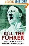 Kill the Fuhrer: Section X and Operat...