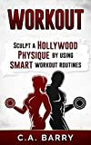 Workout:  Sculpt A Hollywood Physique By Using Smart Workout Routines (Fitness, diet, lose weight, weight loss, 6 pack, muscle, strength, strong,toned)