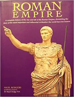 Roman Empire: Nigel Rodgers, Hazel Dodge: 9781435104556: Amazon.com