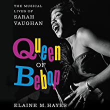 Queen of Bebop: The Musical Lives of Sarah Vaughan Audiobook by Elaine M. Hayes Narrated by Allyson Johnson