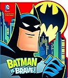 Batman Is Brave!