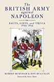 BRITISH ARMY AGAINST NAPOLEON, THE: Facts, Lists, and Trivia, 1805-1815 (1848325622) by Burnham, Robert