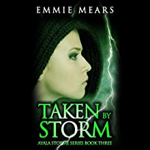 Taken by Storm: Ayala Storme, Book 3 (       UNABRIDGED) by Emmie Mears Narrated by Amber Benson