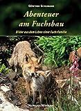 Abenteuer am Fuchsbau: Bilder aus dem Leben einer Fuchsfamilie