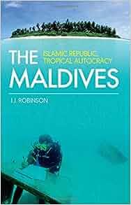Amazon.com: The Maldives: Islamic Republic, Tropical Autocracy