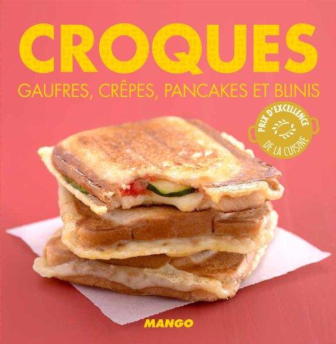 Croques, gaufres, crêpes, pancakes et blinis (La cerise sur le gâteau) (French Edition) (Creme De La Crepe compare prices)
