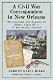 A Civil War Correspondent in New Orleans: The Journals and Reports of Albert Gaius Hills of the Boston Journal