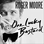 One Lucky Bastard: Tales from Tinseltown   Sir Roger Moore