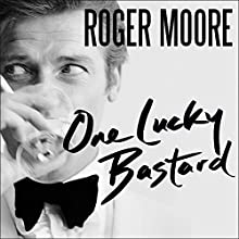 One Lucky Bastard: Tales from Tinseltown (       UNABRIDGED) by Sir Roger Moore Narrated by Derek Perkins