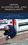 "Paul A. Christensen, ""Japan, Alcoholism, and Masculinity: Suffering Sobriety in Tokyo"" (Lexington Books, 2014)"