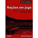 Nações em jogo: esporte e propaganda política em Vargas e Perón (Sport-História)