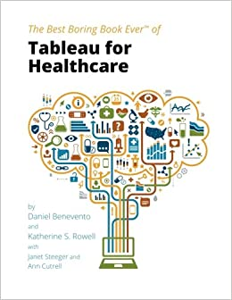 Tableau for Healthcare: Daniel Benevento, Katherine S. Rowell, Janet