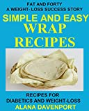 Fat and Forty: A Weight-Loss Success Story Simple and Easy Wrap Recipes: Recipes for Diabetics and Weight-Loss