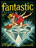 FANTASTIC - Volume 5, number 4 - August Aug 1956: Guardian of the Crystal Gate; The Long Forgotten; O Captain My Captain; Growing Pains; The Slow and the Dead; Revolt of the Synthetics
