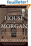 The House of Morgan: An American Bank...