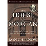The House of Morgan: An American Banking Dynasty and the Rise of Modern Finance ~ Ron Chernow