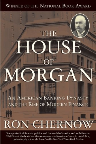the-house-of-morgan-an-american-banking-dynasty-and-the-rise-of-modern-finance