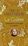 echange, troc Thich Naht Hanh - La Colère : Transformer son énergie en sagesse