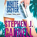 White Sister: A Shane Scully Novel (       ABRIDGED) by Stephen J. Cannell Narrated by Scott Brick